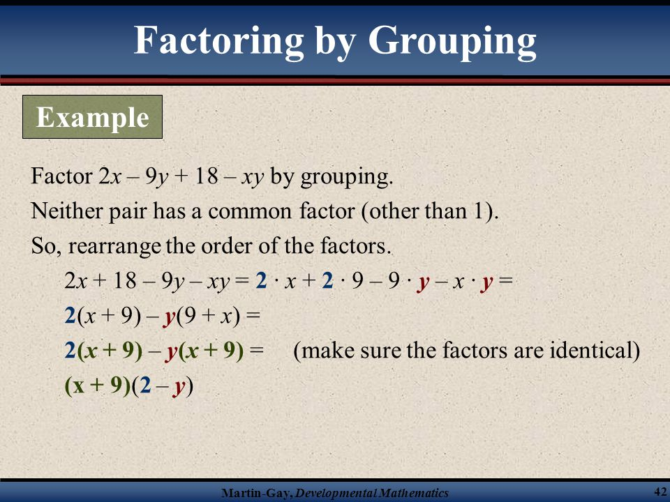 Factoring by Grouping Example Factor 2x – 9y + 18 – xy by grouping.