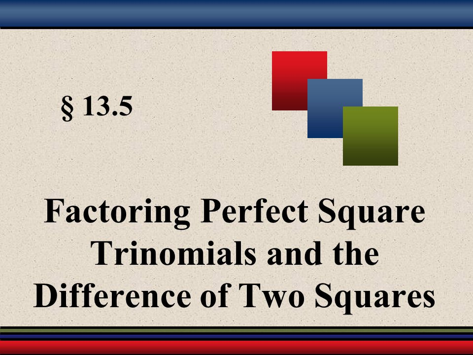 Factoring Perfect Square Trinomials and the Difference of Two Squares