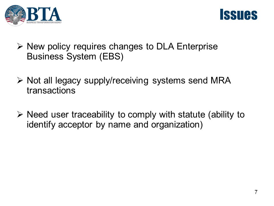 Issues New policy requires changes to DLA Enterprise Business System (EBS) Not all legacy supply/receiving systems send MRA transactions.