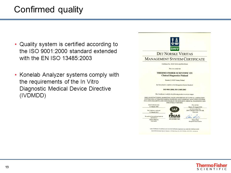 Confirmed quality Quality system is certified according to the ISO 9001:2000 standard extended with the EN ISO 13485:2003.