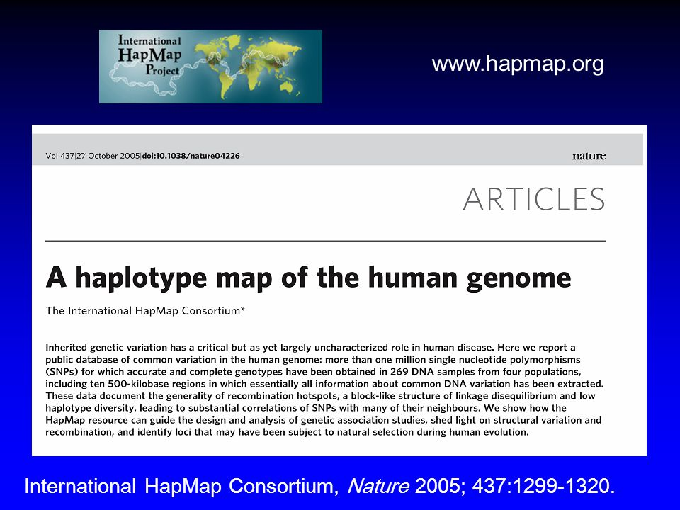 www.hapmap.org International HapMap Consortium, Nature 2005; 437:1299-1320.