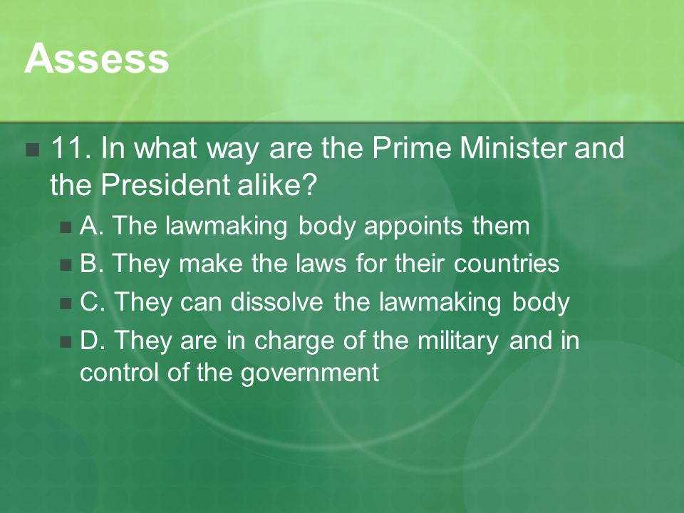 Assess 11. In what way are the Prime Minister and the President alike