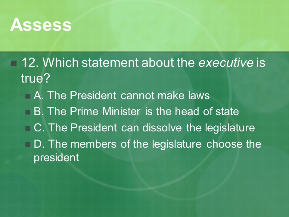 Assess 12. Which statement about the executive is true