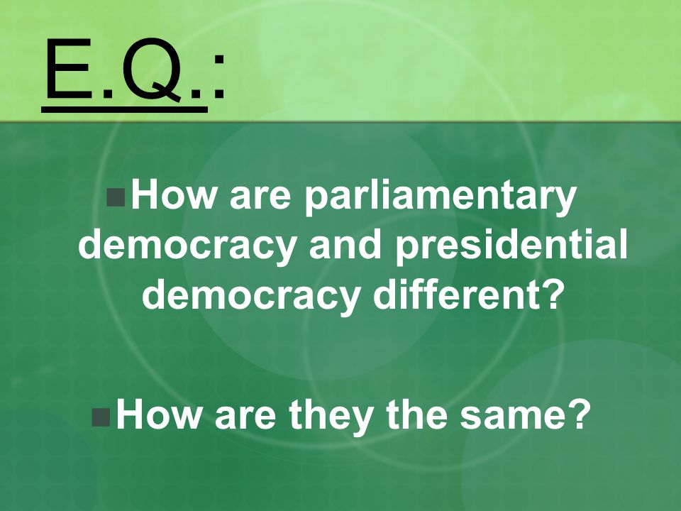 How are parliamentary democracy and presidential democracy different