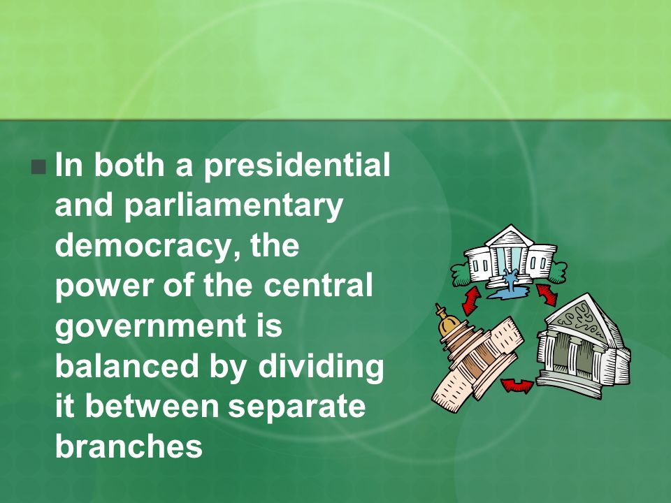 a comparison of parliamentary government and presidential government Parliamentary and presidential democracies shan mahmood how   parliamentary democracy •a democratic form of government in which the   interesting comparisons: in parliamentary democracies, party members in.