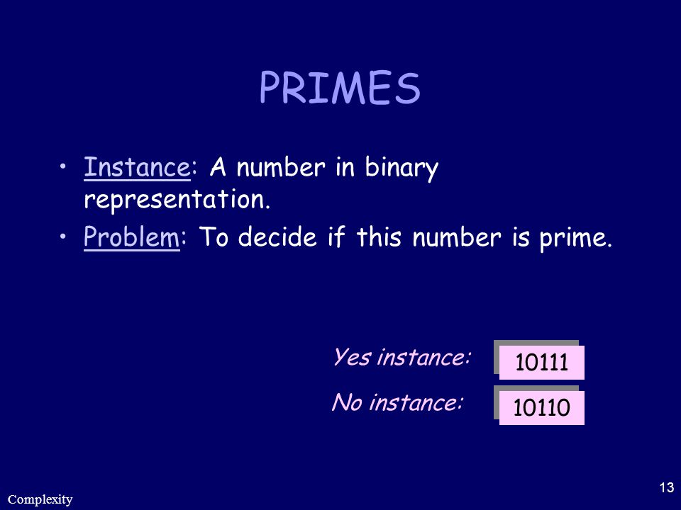 PRIMES Instance: A number in binary representation.