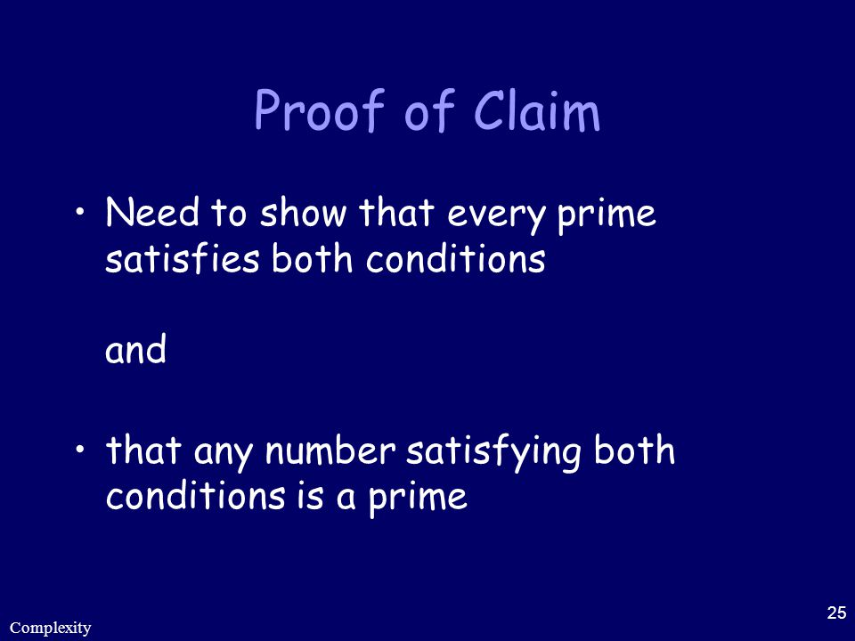 Proof of Claim Need to show that every prime satisfies both conditions and. that any number satisfying both conditions is a prime.