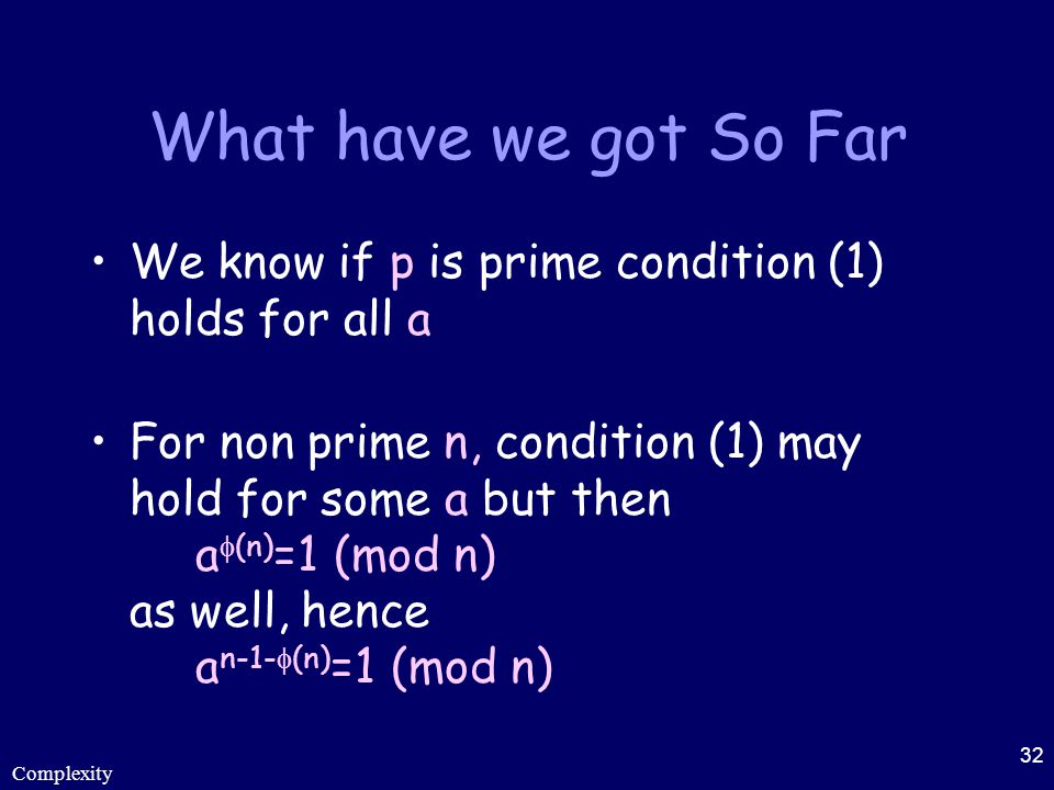 What have we got So Far We know if p is prime condition (1) holds for all a.