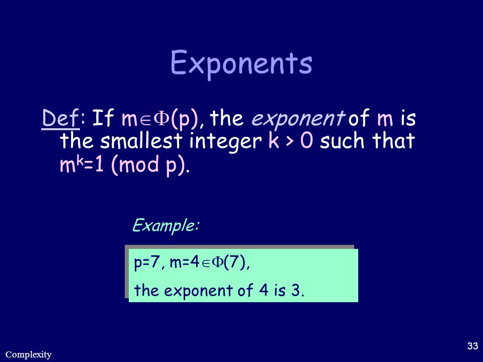 Exponents Def: If m(p), the exponent of m is the smallest integer k > 0 such that mk=1 (mod p). Example: