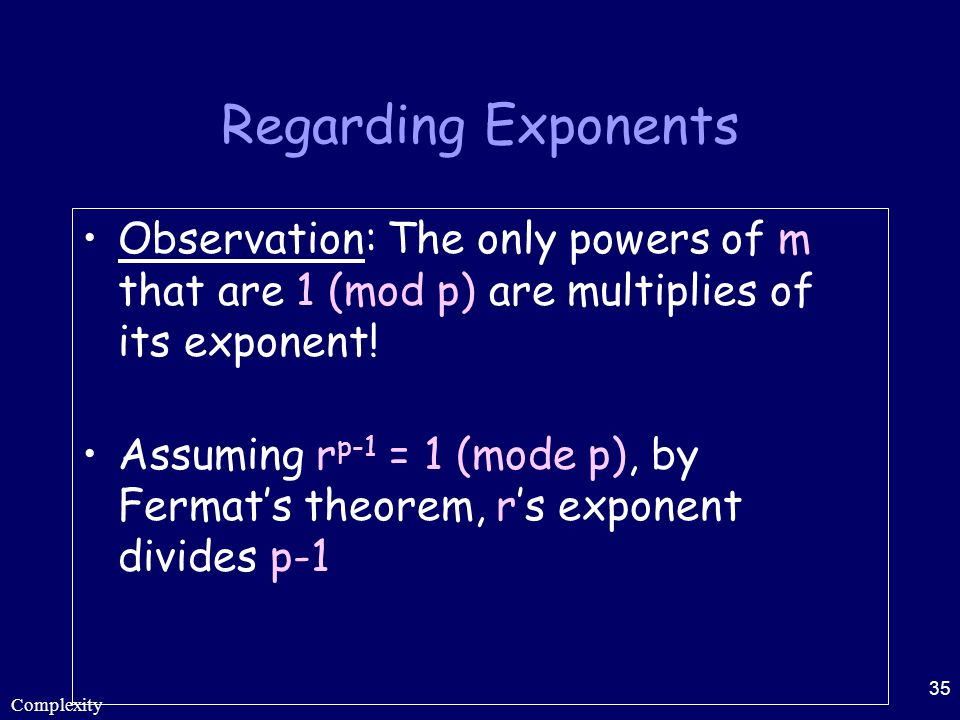 Regarding Exponents Observation: The only powers of m that are 1 (mod p) are multiplies of its exponent!