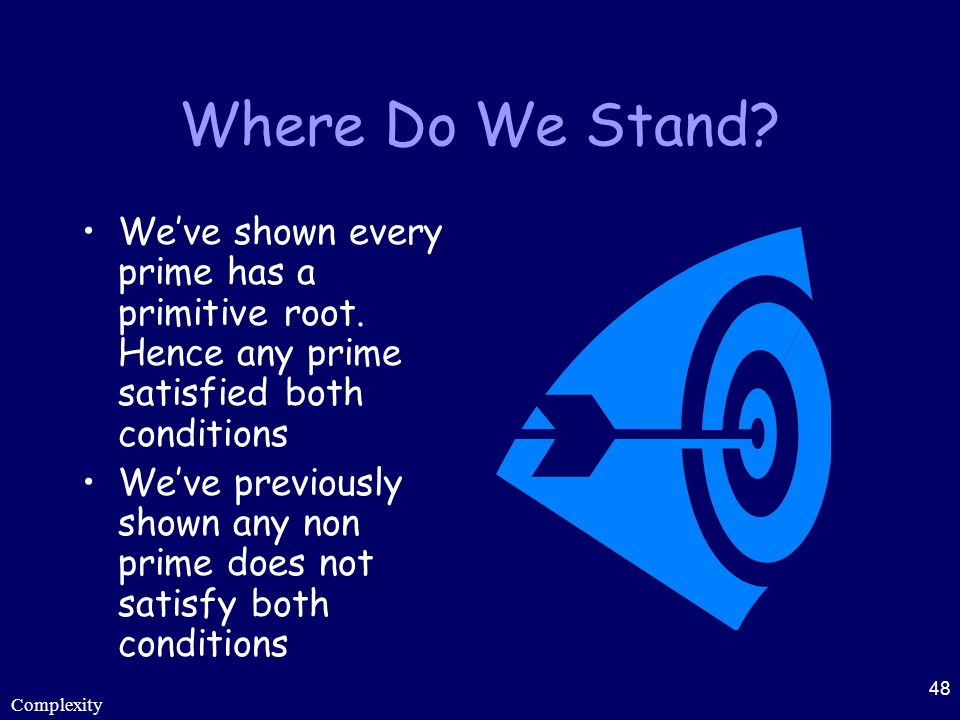 Where Do We Stand We've shown every prime has a primitive root. Hence any prime satisfied both conditions.