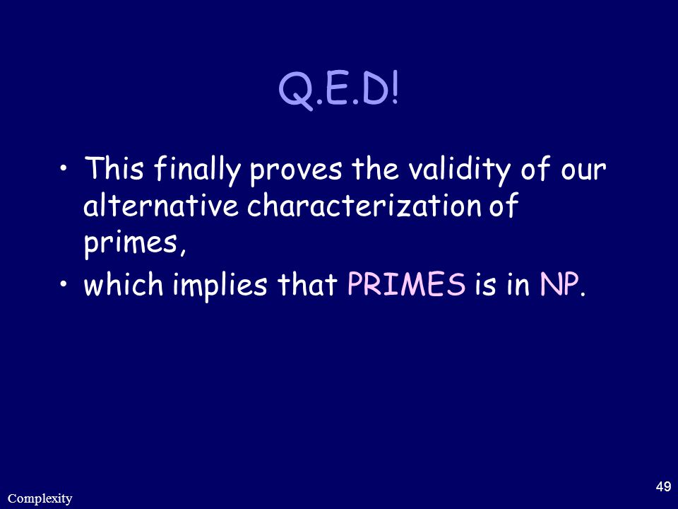Q.E.D! This finally proves the validity of our alternative characterization of primes, which implies that PRIMES is in NP.