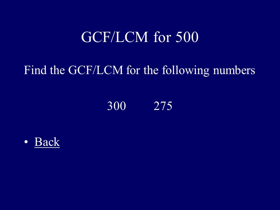 GCF/LCM for 500 Find the GCF/LCM for the following numbers 300 275