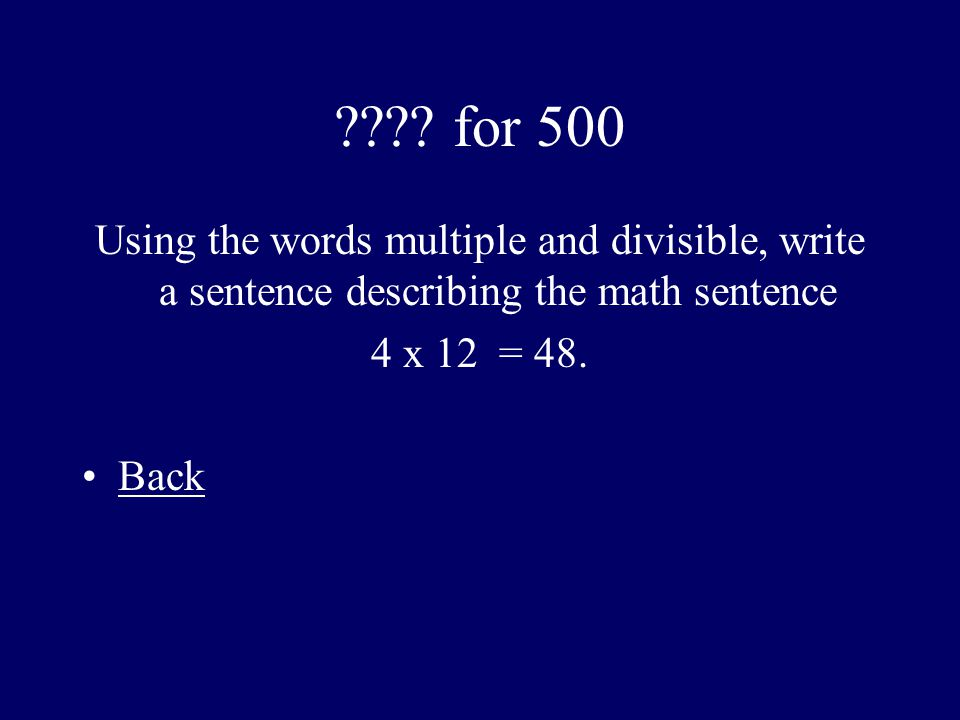 for 500 Using the words multiple and divisible, write a sentence describing the math sentence.