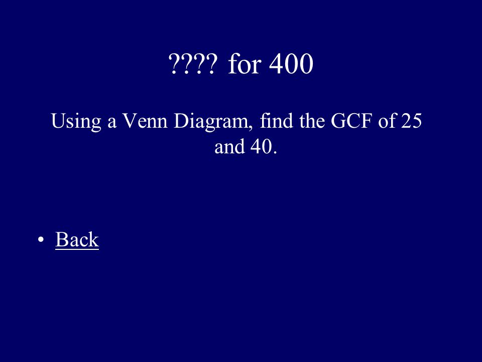 Using a Venn Diagram, find the GCF of 25 and 40.