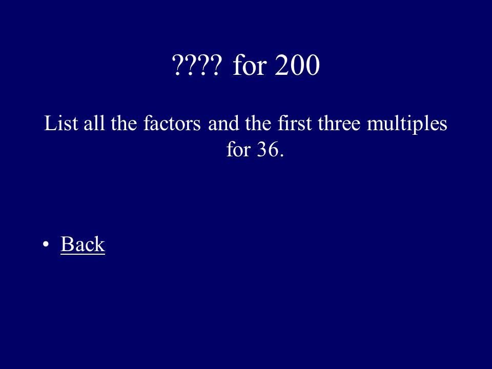 List all the factors and the first three multiples for 36.
