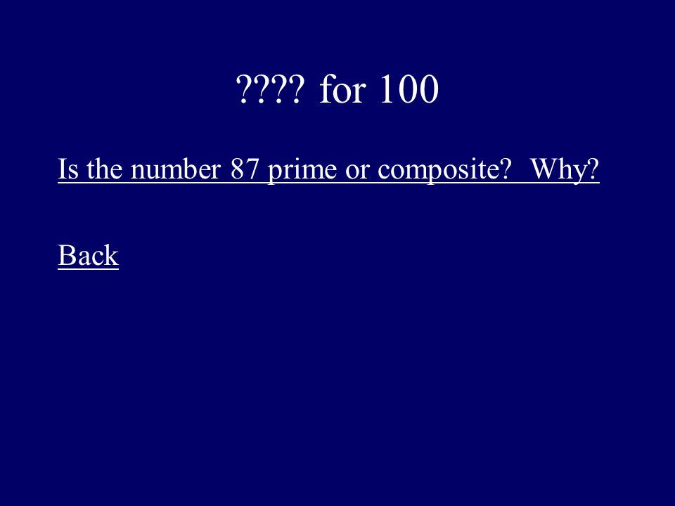 for 100 Is the number 87 prime or composite Why Back