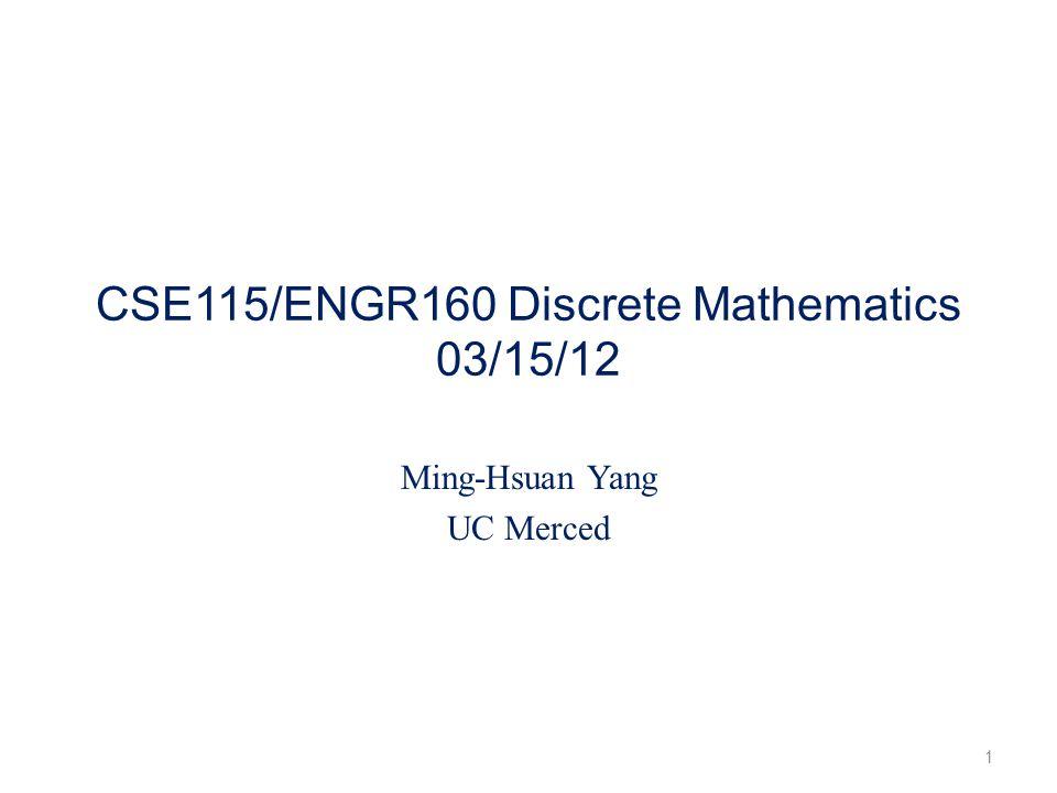 CSE115/ENGR160 Discrete Mathematics 03/15/12