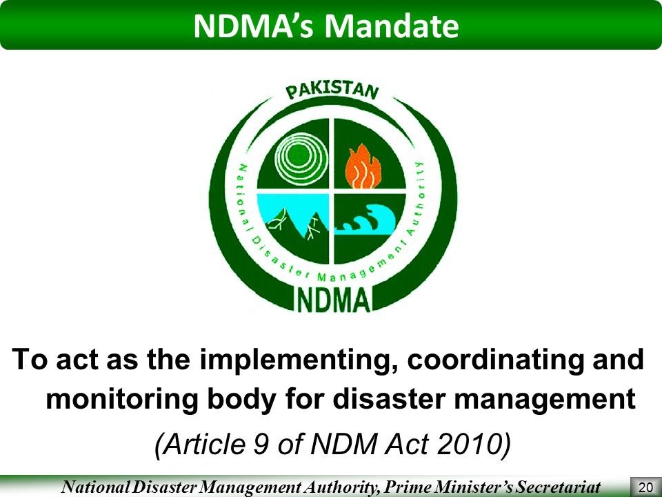 NDMA's Mandate To act as the implementing, coordinating and monitoring body for disaster management.