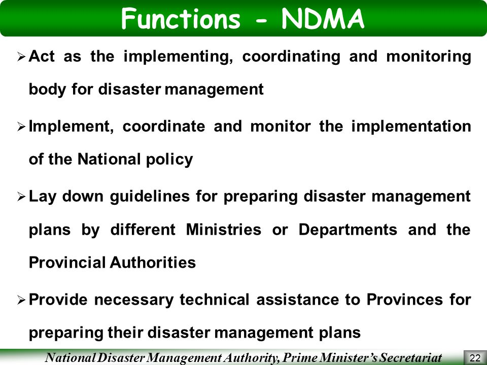 Functions - NDMA Act as the implementing, coordinating and monitoring body for disaster management.