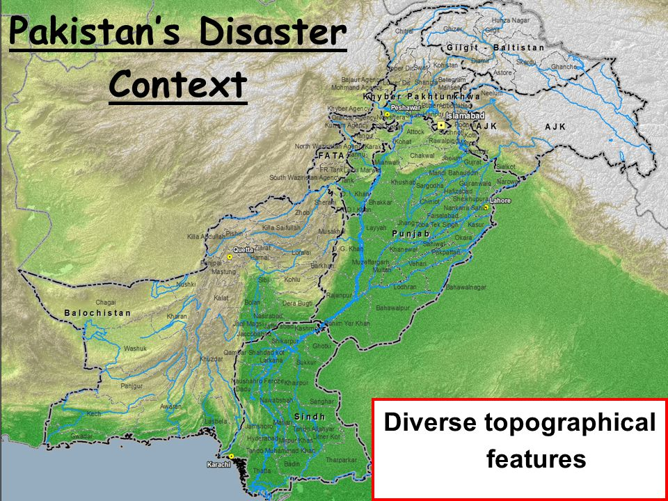 Pakistan's Disaster Context Diverse topographical features