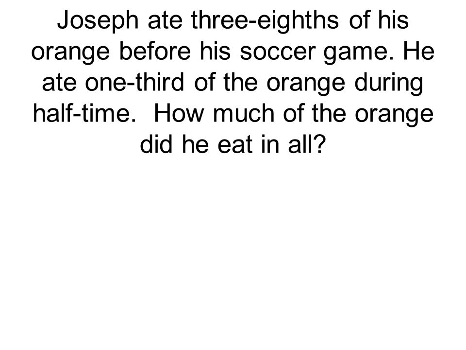Joseph ate three-eighths of his orange before his soccer game