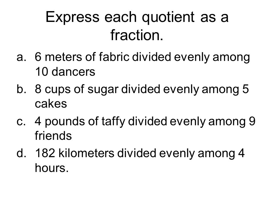 Express each quotient as a fraction.