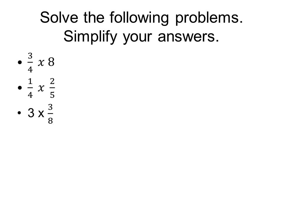 Solve the following problems. Simplify your answers.