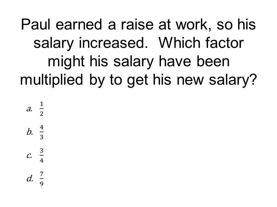 Paul earned a raise at work, so his salary increased