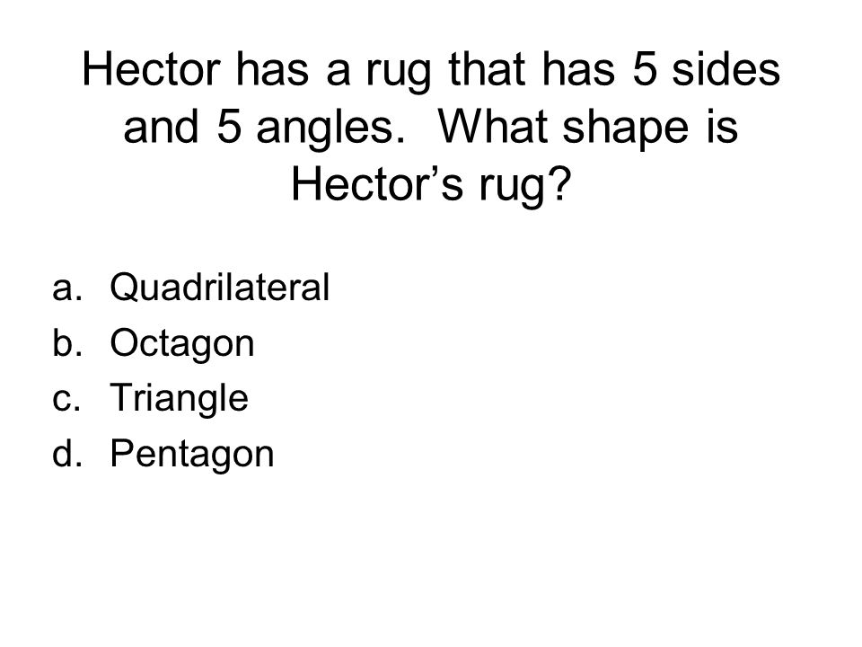 Hector has a rug that has 5 sides and 5 angles