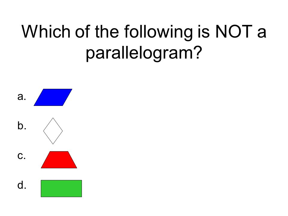 Which of the following is NOT a parallelogram