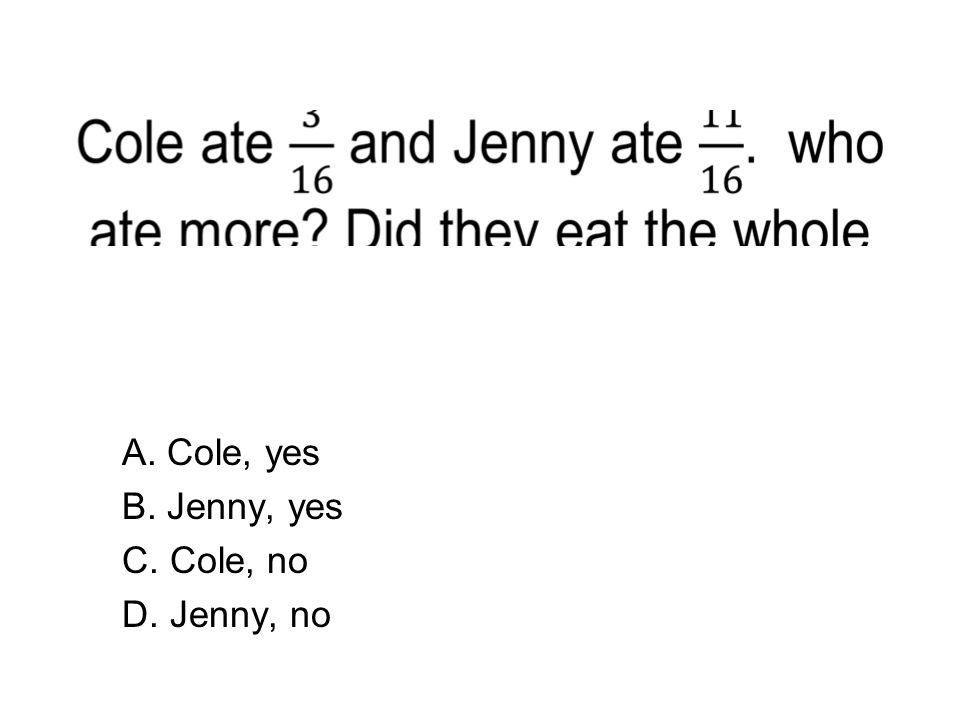 A. Cole, yes B. Jenny, yes C. Cole, no D. Jenny, no