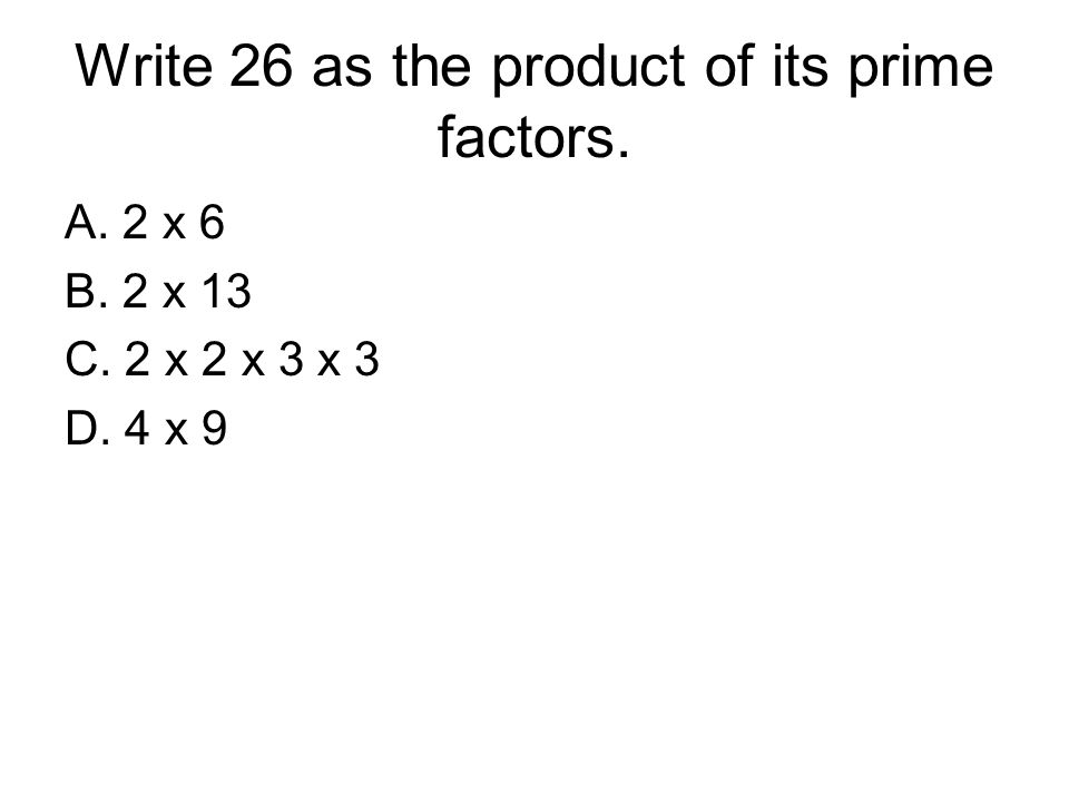 Write 26 as the product of its prime factors.