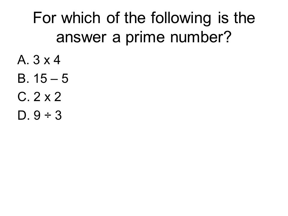 For which of the following is the answer a prime number