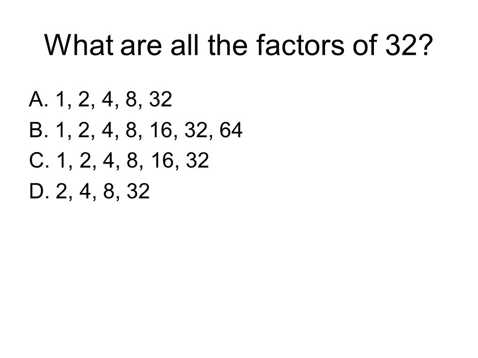 What are all the factors of 32