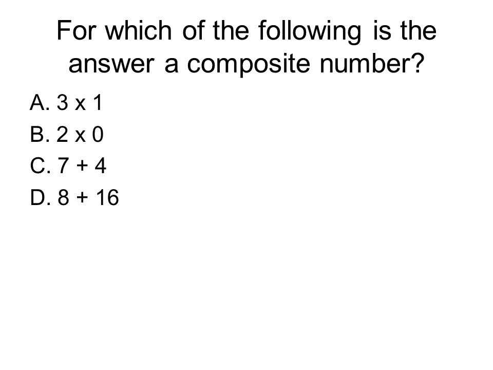 For which of the following is the answer a composite number