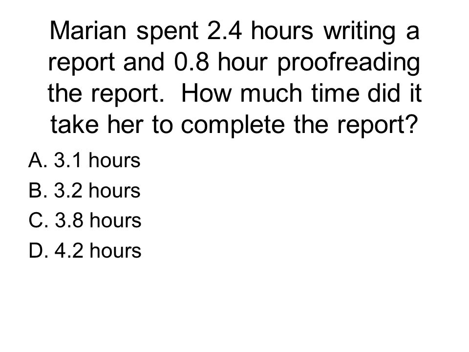Marian spent 2. 4 hours writing a report and 0