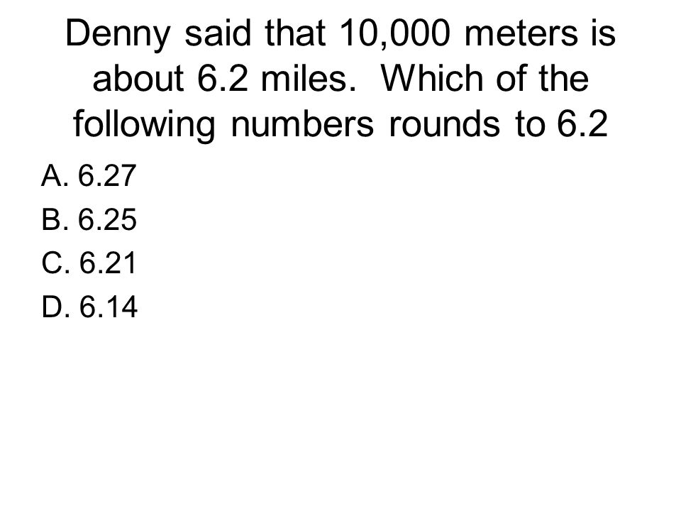 Denny said that 10,000 meters is about 6. 2 miles