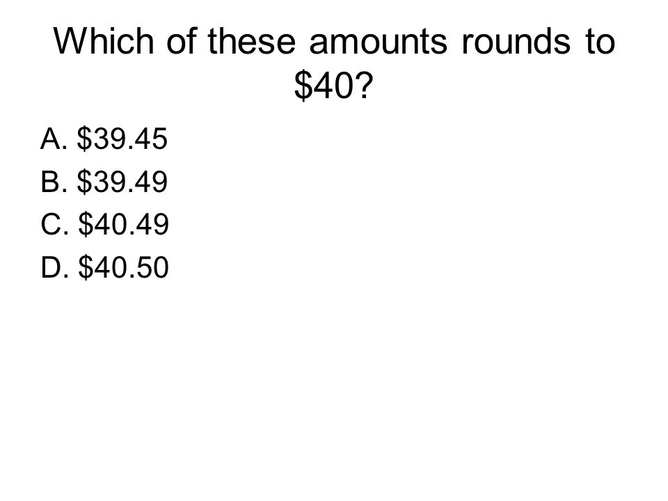 Which of these amounts rounds to $40