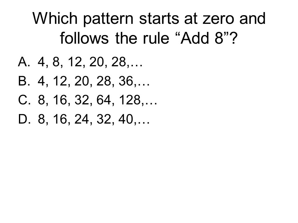 Which pattern starts at zero and follows the rule Add 8