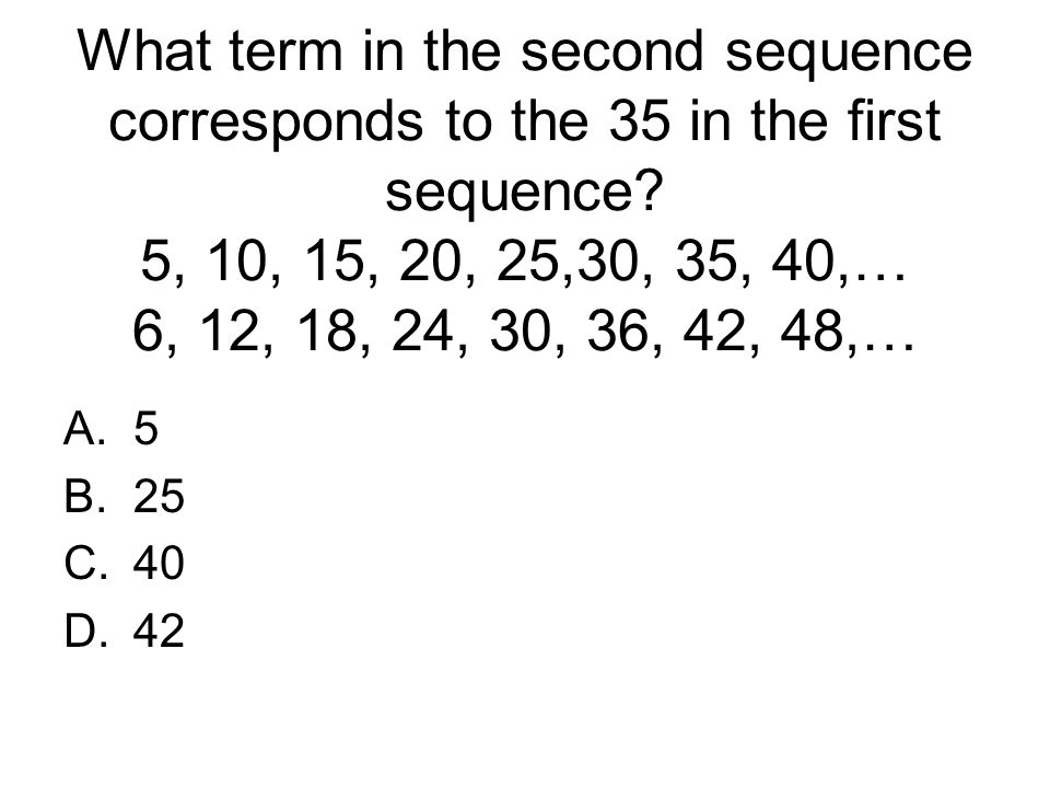 What term in the second sequence corresponds to the 35 in the first sequence 5, 10, 15, 20, 25,30, 35, 40,… 6, 12, 18, 24, 30, 36, 42, 48,…