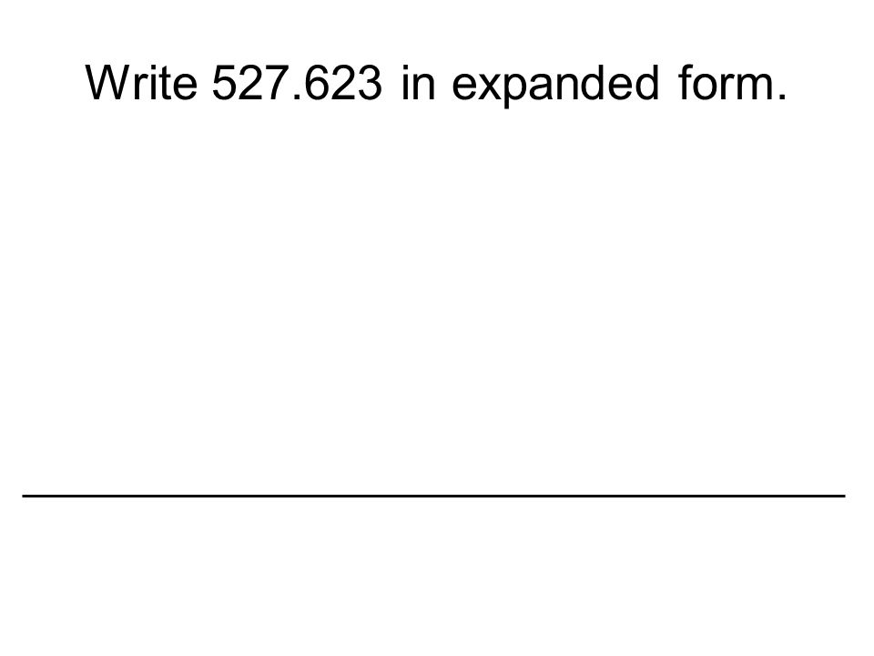 Write 527.623 in expanded form.