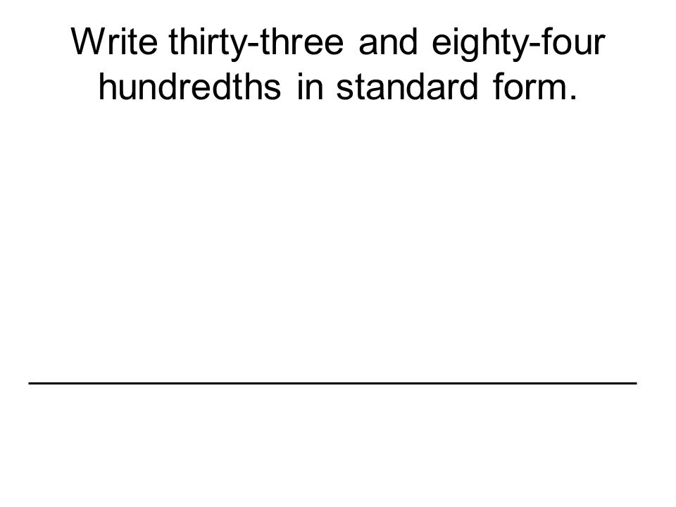 Write thirty-three and eighty-four hundredths in standard form.