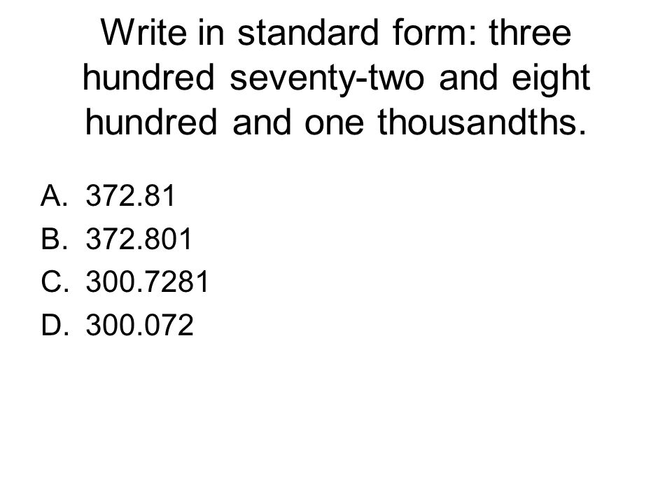 Write in standard form: three hundred seventy-two and eight hundred and one thousandths.