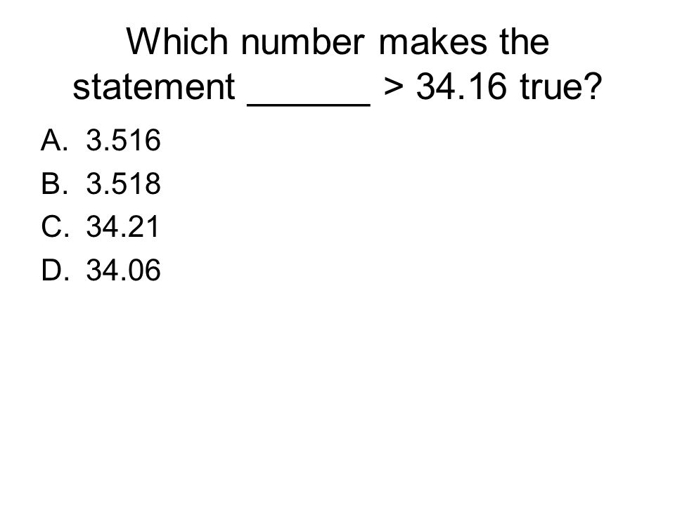 Which number makes the statement ______ > 34.16 true