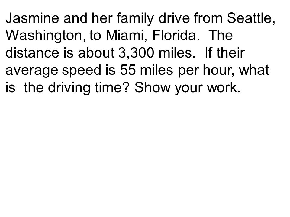 Jasmine and her family drive from Seattle, Washington, to Miami, Florida.