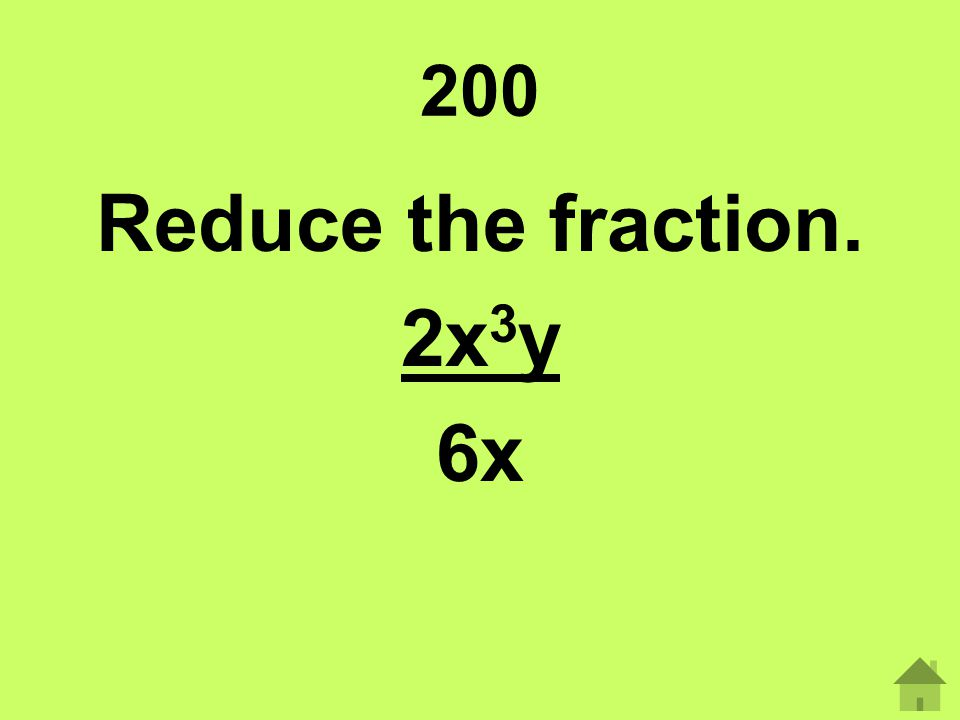 Reduce the fraction. 2x3y 6x