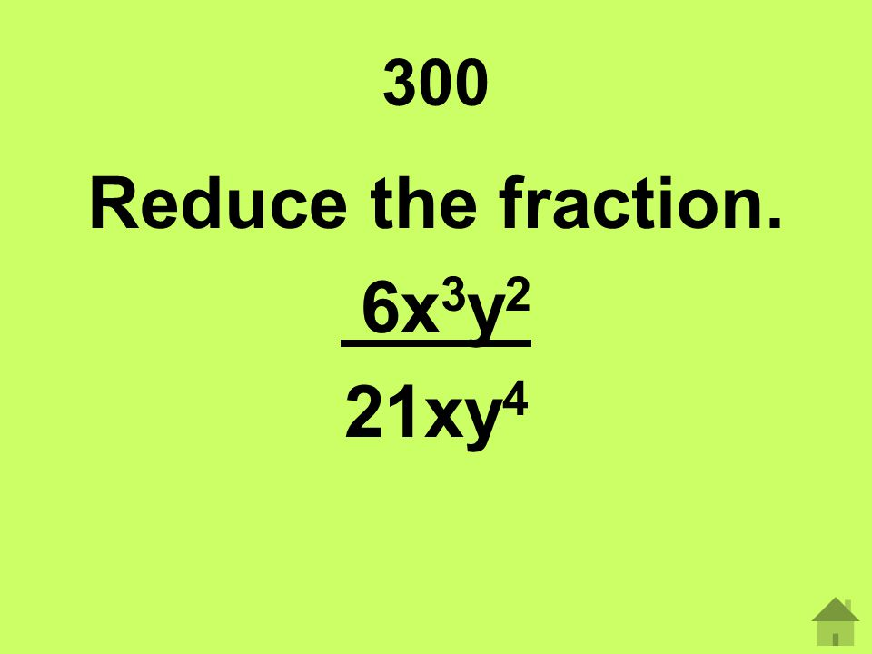 Reduce the fraction. 6x3y2 21xy4