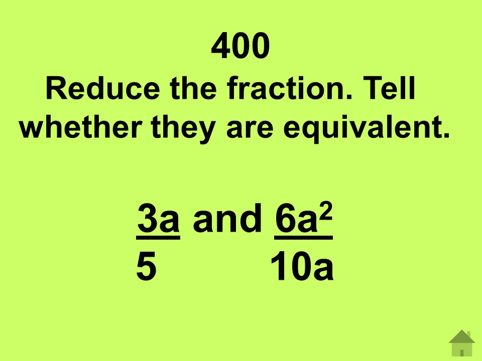 Reduce the fraction. Tell whether they are equivalent.