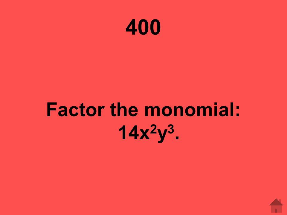 Factor the monomial: 14x2y3.